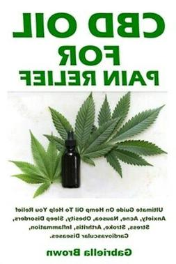 CBD Oil For Pain Relief: Ultimate Guide On Hemp Oil To Help